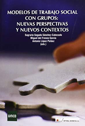 EDITORIAL UNIVERSITAS MODELOS DE TRABAJO SOCIAL CON GRUPOS: NUEVAS PERSPECTIVAS Y NUEVOS CONTEXTOS