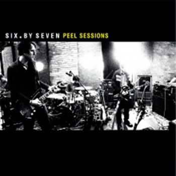 "2LP SIX. BY SEVEN ""THE CLOSER YOU GET + PEEL SESSIONS"""