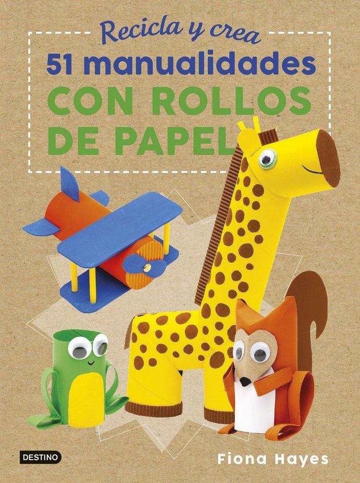 Editorial Destino Recicla y Crea 51 Manualidades con Rollos de Papel