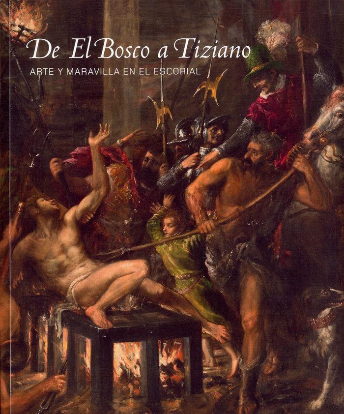 Patrimonio Nacional De El Bosco a Tiziano. Arte y Maravilla en El Escorial
